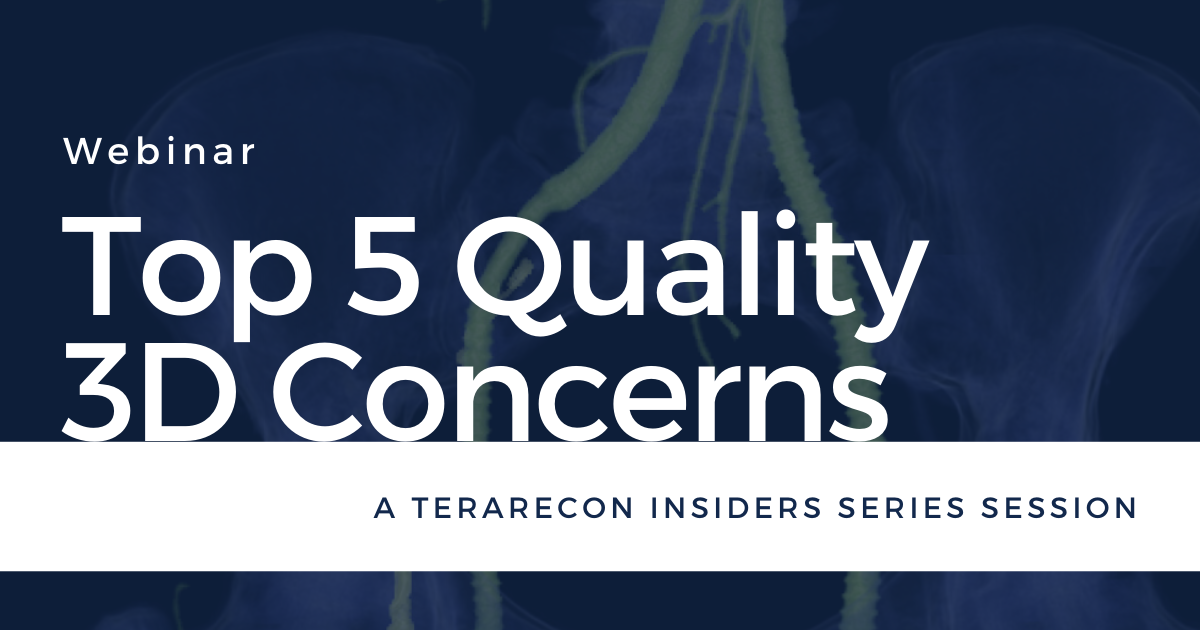 TeraRecon Insiders Series Top 5 Quality 3D Concerns Webinar
